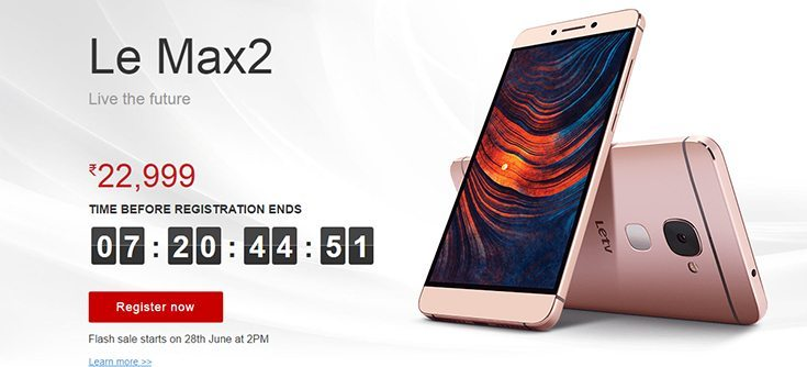 LeEco Le 2 and Le Max 2 First Flash Sale – How to Register?